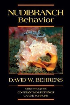 Nudibranch behavior / David W. Behrens ; with photographers Constantinos Petrinos, Carine Schrurs