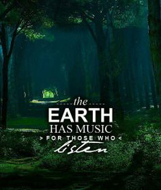 The Earth Has Music For Those Who Listen ~ George Santayana