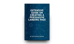 Extensive Guide on Creating a Persuasive Landing Page [Free eBook]