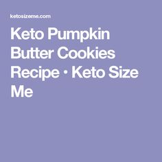 Keto Pumpkin Butter Cookies Recipe • Keto Size Me