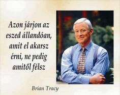 Azon járjon az eszed állandóan, amit el akarsz érni, ne pedig amitől félsz Bryan Tracy, Buddha Wisdom, Motivational Quotes, Inspirational Quotes, Biker Quotes, Beautiful Love Quotes, Mind Tricks, Affirmation Quotes, Work Quotes