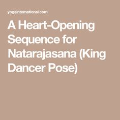 A Heart-Opening Sequence for Natarajasana (King Dancer Pose)