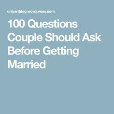 100 Questions Couple Should Ask Before Getting Married