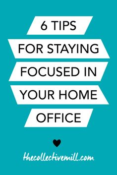 6 Tips for Staying Focused in Your Home Office: As a blogger, freelancer, or entrepreneur, it can be easy to lose focus and get swept up in doing other things at work. Especially when your office is also your home. Check out this article to find out 6 tips that will keep your day distraction-free so you can get more done. TheCollectiveMill.com