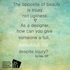 Design has the ability to impact lives in so many ways. How do you use design not only to reduce injury but create full, beautiful lives? #Healthcare #DesignTruth #Quotes