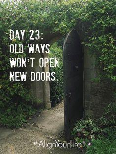 Day 23: Old ways won't open new doors. #AlignYourLife www.AlignedHolistics.com