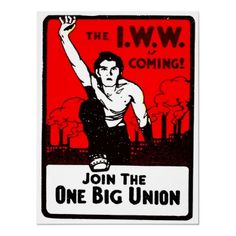 The IWW is coming!  Join the One Big Union