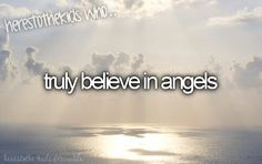 Here's to the kids who truly believe in angels.