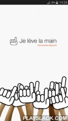 "Je Leve La Main  Android App - playslack.com ,  ""Je Leve La Main"" is the most powerful and simplest evaluation solution in the classroom or for your conferences and meetings.Professor can ask any type of question to students. Then follows students answers live.The ""Je Leve La Main"" feature allows every student to electronically raise his hand in a non disturbing way for the teacher.All results are kept in session history.This software application is free."