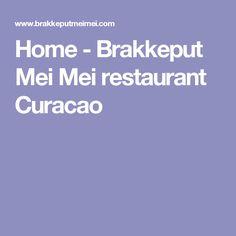 Home - Brakkeput Mei Mei restaurant Curacao