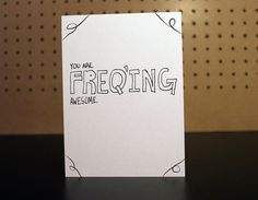You are Freq'ing Awesome!! For that person who radiates energy! Birthday or General Card.
