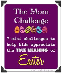 Easter Mom Challenge: 7 Mini Challenges to Help Kids Appreciate the True Meaning of Easter