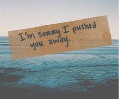 im sorry i pushed you away :(  quotes  sad  memories  relatable quotes  sayings  things i love quote saying sayings love sadness water ocean landscape