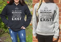 "Fun Harry Potter hoodie /sweatshirt. ""I'll be in my bedroom making no noise and pretending that I dont exist."" Unisex - many colors available!"