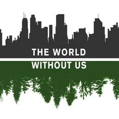 What will the world be like without us? #nature #environment #environmentalism