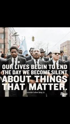 """Our lives begin to end the day we become silent about things that matter."" -Martin Luther King Jr. #MLK"