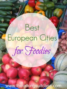 Best European Cities for Foodies...I would add Lyon, Bologna, Milan, and Madrid.  What's your favorite?