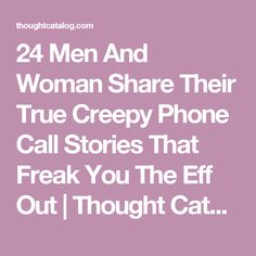 24 Men And Woman Share Their True Creepy Phone Call Stories That Freak You The Eff Out Thought Catalog Creepy Stories, Ghost Stories, Horror Stories, Paranormal Stories, True Stories, Creepy But True, Creepy Stuff, Faith In Humanity Lost, Urban Stories