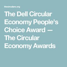 The Dell Circular Economy People's Choice Award — The Circular Economy Awards Circular Economy, Civil Society, Choice Awards, People, Folk