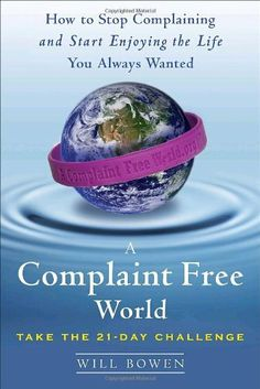 A Complaint Free World: How to Stop Complaining and Start Enjoying the Life You Always Wanted by Will Bowen, http://www.amazon.com/dp/0385524587/ref=cm_sw_r_pi_dp_uKbErb17RS526