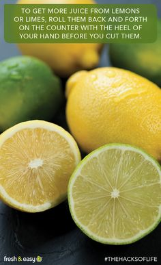 Get more juices flowing from lemons and limes by rolling them with the heel of your hand before cutting. #thehacksoflife @Fresh & Easy - Fresh Ideas For Easy Recipes #foodhack #kitchenhack #HacksSweepstakes