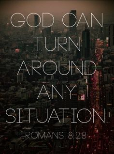 This is so very true ! From one moment to the next things can take a drastic change. Keep praying and believing things will change !!