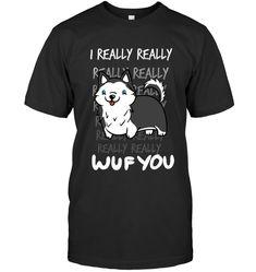 Husky I Really Wuf You T Shirt Husky Guy, Mens Tops, T Shirt, Supreme T Shirt, Tee Shirt, Tee