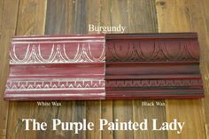 The Purple Painted Lady - Two coats of Burgundy Chalk Paint® by Annie Sloan. Then- ONE coat of Clear wax over the ENTIRE board. ONE coat of White Wax on the left and ONE coat of Black Wax on the right.