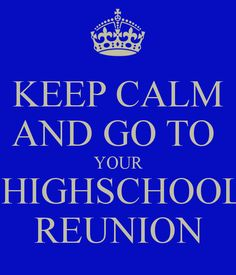 go to high school reunion! we should post this pic in our facebook group when the time gets closer!