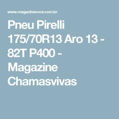 Pneu Pirelli 175/70R13 Aro 13 - 82T P400 - Magazine Chamasvivas