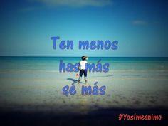 Ten menos, has más, sé más ' #Yosimeanimo Ten, Movies, Movie Posters, Life, Films, Film Poster, Cinema, Movie, Film