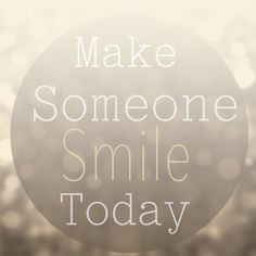 Make someone #smile today: a worthy goal any day!