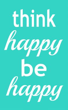 think happy be happy