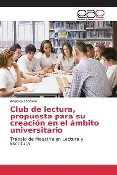 Club de lectura, propuesta para su creación en el ámbito universitario : trabajo de maestría en lectura y escritura / Angelica Taboada. Editorial Académica Española, 2015
