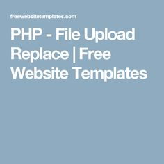 PHP - File Upload Replace | Free Website Templates