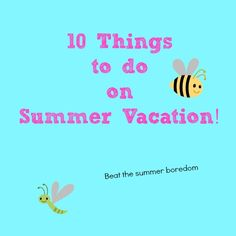 Top 10 Things to do on Summer Vacation