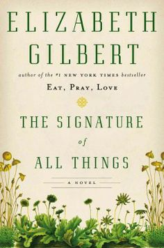 The signature of all things by Elizabeth Gilbert.  Click the cover image to check out or request the literary fiction kindle.