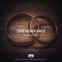 Love never gives up; and its faith, hope, and patience never fail. - 1 Corinthians 13:7