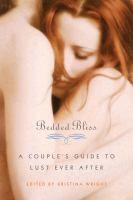 Bedded bliss : a couple's guide to lust ever after : Book, Regular Print Book : Toronto Public Library