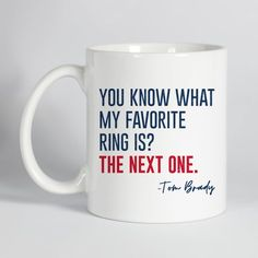 """""""You know what my favorite ring is?"""" This Tom Brady quote mug is perfect for any Patriots fan! Patriots Gifts, Patriots Memes, New England Patriots Cheerleaders, Patriots Logo, Patriots Fans, Tom Brady Quotes, Gifts In A Mug, Gifts For Him, Patriotic Quotes"""
