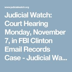 Judicial Watch: Court Hearing Monday, November 7, in FBI Clinton Email Records Case - Judicial Watch