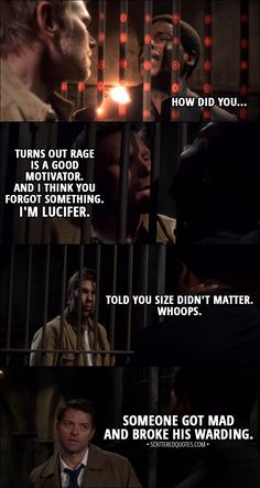 Quote from Supernatural 13x12 │ Demon Dipper: How did you... Lucifer: Turns out rage is a good motivator. And I think you forgot something. I'm Lucifer. Told you size didn't matter. Whoops. Castiel: Someone got mad and broke his warding. │ #Supernatural #Quotes