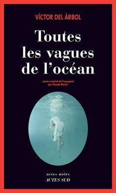 Toutes les vagues de l'océan | Actes Sud