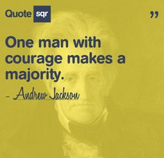 """""""One man with courage makes a majority."""" - Andrew Jackson #valor #quote"""