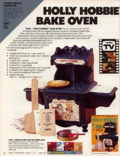 Holly Hobbie oven - my parents gave this to me when my baby brother was brought home from the hospital, and man did it keep me busy! I loved that thing, and it really did bake perfect little cakes!