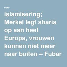 islamisering; Merkel legt sharia op aan heel Europa, vrouwen kunnen niet meer naar buiten – Fubar