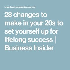 28 changes to make in your 20s to set yourself up for lifelong success | Business Insider