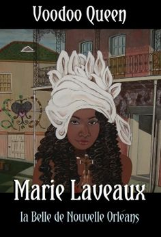 voodoo queen marie laveau history - a free creole woman
