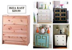 DIY Inspiration of the Day: Ikea RAST Makeovers These ideas put me in the mood for some serious arts and crafting this weekend. The RAST chest of drawers is only $29.99 and the makeover color/design options are literally endless. Here are links to the projects above: white with gold hardware - Armelle Blog black with gold hardware - Marcus Design Blog turquoise and gold - Me, You and a Wiener white with black hardware - For Me, For You
