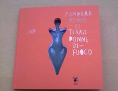 PANDORA DONNE DI TERRA DONNE DI FUOCO | Pandora Ceramiste